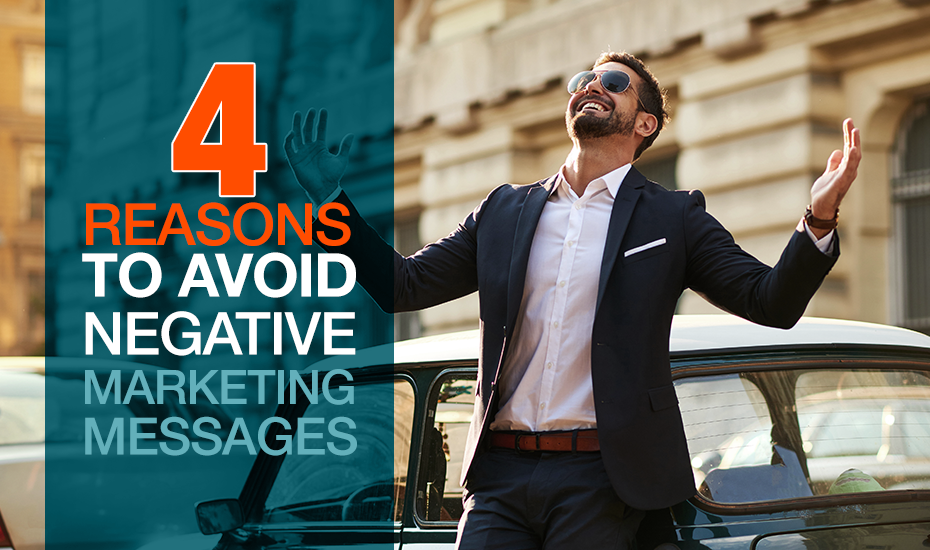 4 Reasons to Avoid Negative Marketing Messages