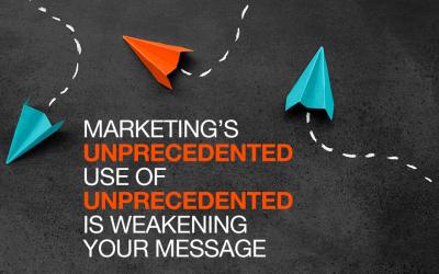 """Marketing's Unprecedented Use of """"Unprecedented"""" is Weakening Your Message"""
